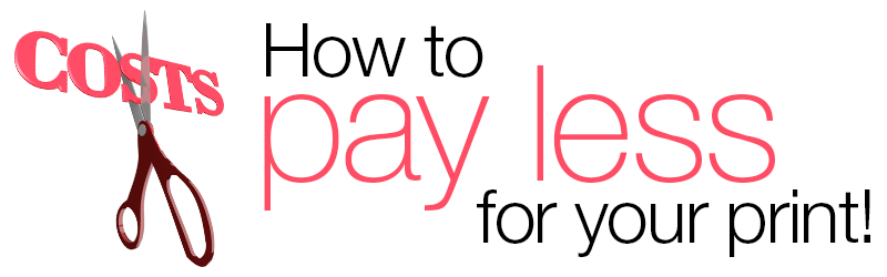 How to Pay Less For Your Print!