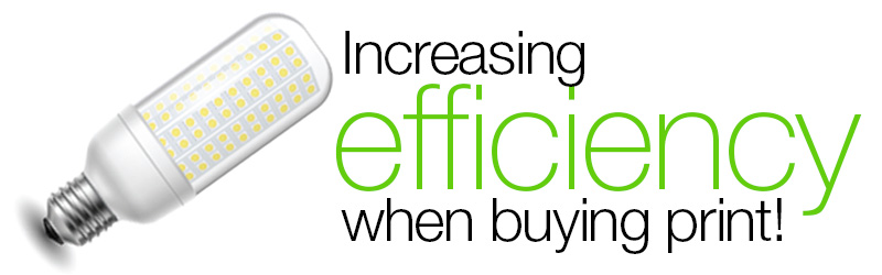 Increasing Efficiency When Buying Print!