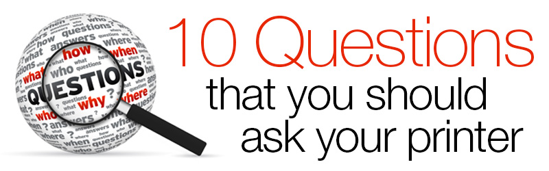 10 Key Questions that you should ask your printer