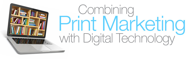 Combining Print Marketing with Digital Technology